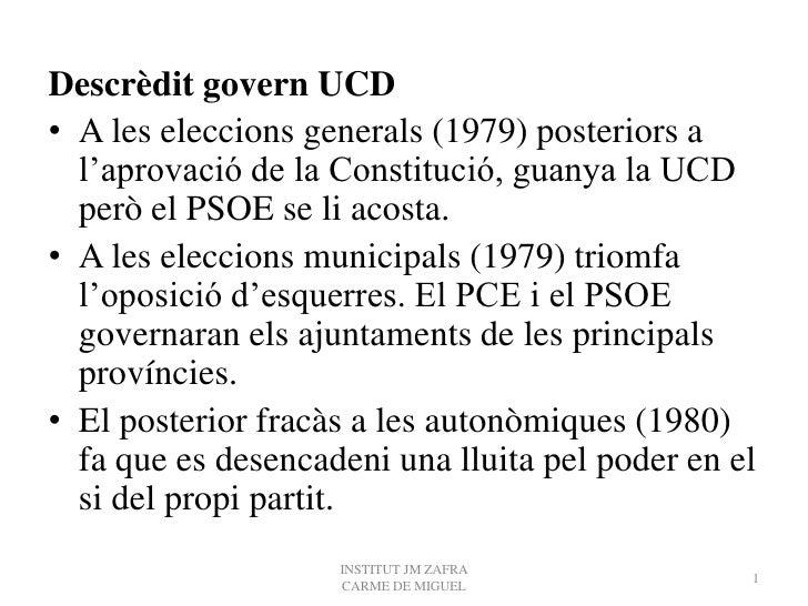 Descrèdit govern UCD• A les eleccions generals (1979) posteriors a  l'aprovació de la Constitució, guanya la UCD  però el ...