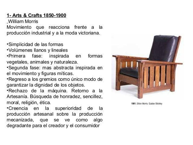 1- Arts & Crafts 1850-1900 William Morris Movimiento que reacciona frente a la producción industrial y a la moda victorian...