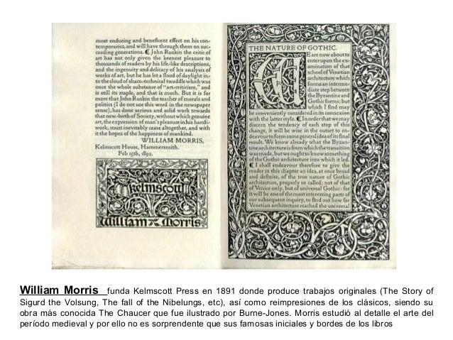 William Morris funda Kelmscott Press en 1891 donde produce trabajos originales (The Story of Sigurd the Volsung, The fall ...