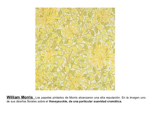 William Morris Los papeles pintados de Morris alcanzaron una alta reputación. En la imagen uno de sus diseños florales sob...
