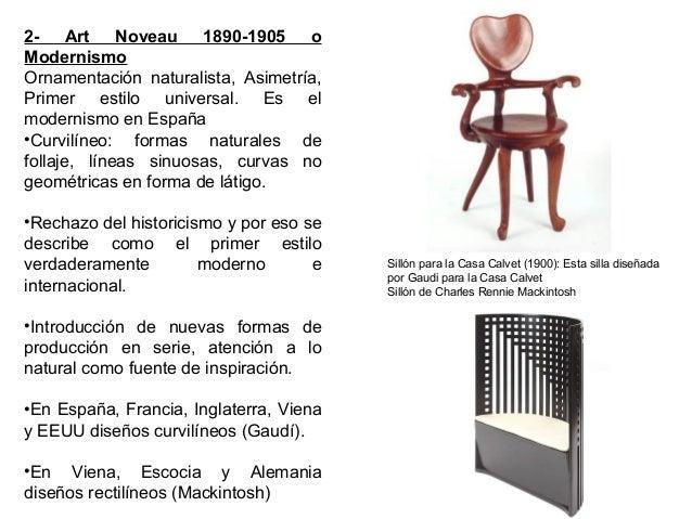 2- Art Noveau 1890-1905 o Modernismo Ornamentación naturalista, Asimetría, Primer estilo universal. Es el modernismo en Es...