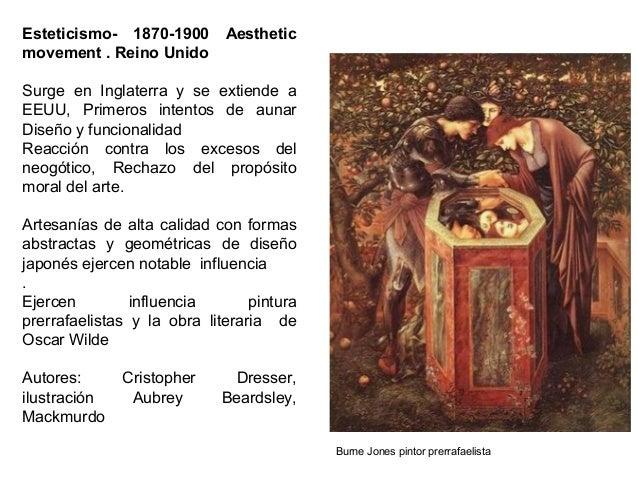 Esteticismo- 1870-1900 Aesthetic movement . Reino Unido Surge en Inglaterra y se extiende a EEUU, Primeros intentos de aun...