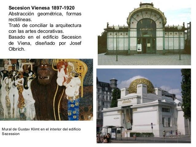 Secesion Vienesa 1897-1920 Abstracción geométrica, formas rectilíneas. Trató de conciliar la arquitectura con las artes de...