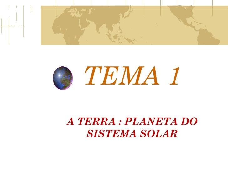 TEMA 1 A TERRA : PLANETA DO SISTEMA SOLAR