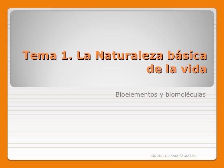 Tema 1. La Naturaleza básica                   de la vida              Bioelementos y biomoléculas                        ...