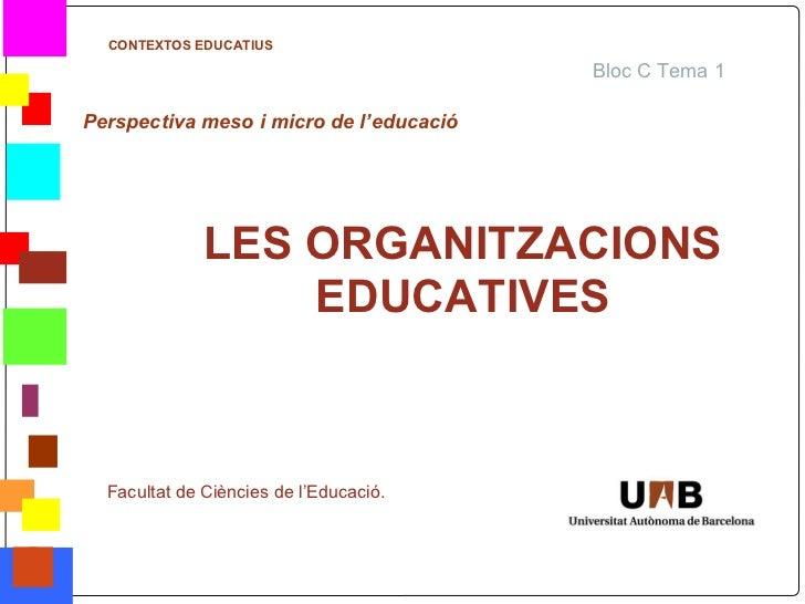 CONTEXTOS EDUCATIUS                                             Bloc C Tema 1    Perspectiva meso i micro de l'educació   ...