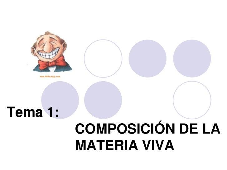 Tema 1:           COMPOSICIÓN DE LA           MATERIA VIVA