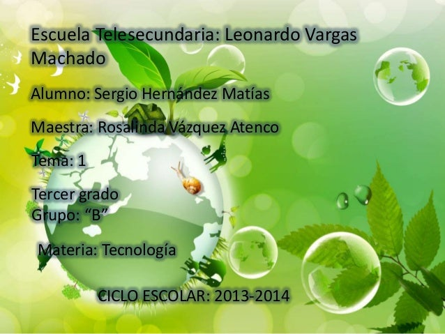 Escuela Telesecundaria: Leonardo Vargas Machado Alumno: Sergio Hernández Matías  Maestra: Rosalinda Vázquez Atenco Tema: 1...