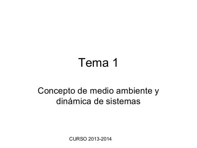 CURSO 2013-2014 Tema 1 Concepto de medio ambiente y dinámica de sistemas