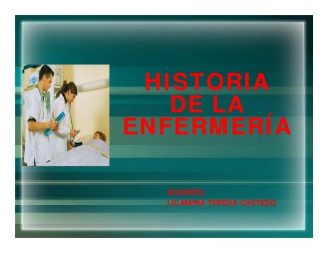 HISTORIADE LAENFERMERÍADOCENTE:LIC.MARIA TERESA CASTEDO