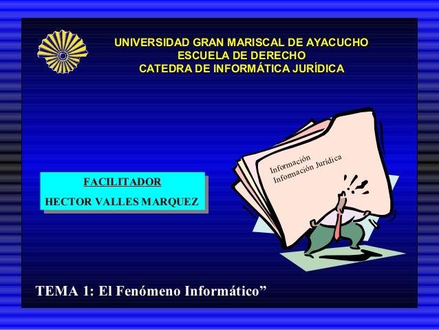 """FACILITADOR HECTOR VALLES MARQUEZ FACILITADOR HECTOR VALLES MARQUEZ TEMA 1: El Fenómeno Informático"""" UNIVERSIDAD GRAN MARI..."""