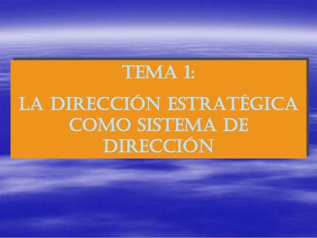 TEMA 1:LA DIRECCIÓN ESTRATÉGICA    COMO SISTEMA DE        DIRECCIÓN