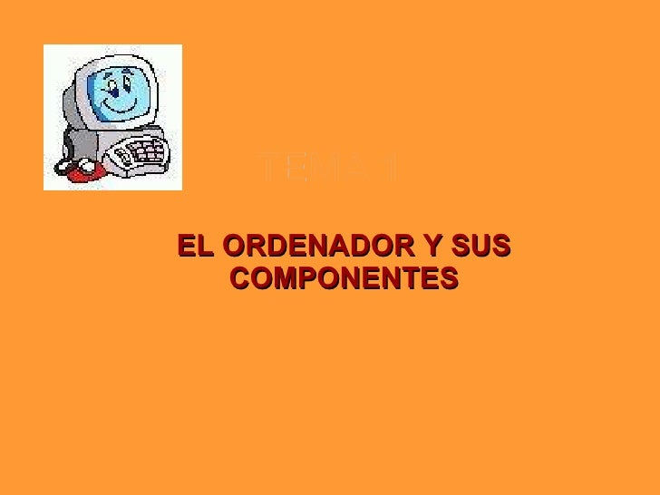 TEMA 1 EL ORDENADOR Y SUS COMPONENTES