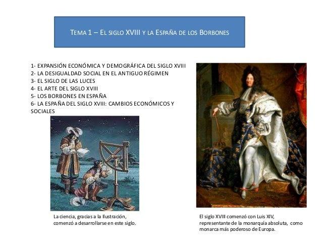 TEMA 1 – EL SIGLO XVIII Y LA ESPAÑA DE LOS BORBONES  1- EXPANSIÓN ECONÓMICA Y DEMOGRÁFICA DEL SIGLO XVIII 2- LA DESIGUALDA...