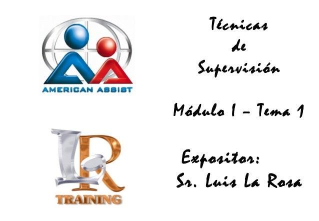 Técnicas de Supervisión Módulo I – Tema 1  Expositor: Sr. Luis La Rosa