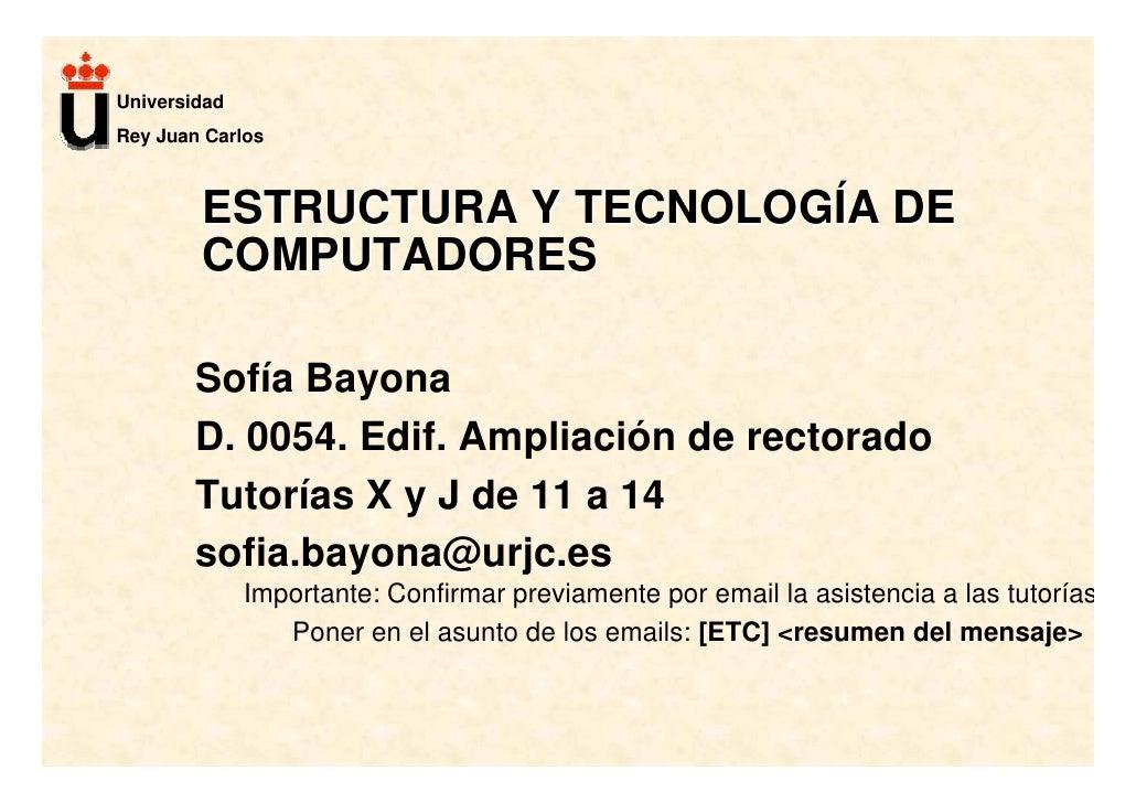 Universidad Rey Juan Carlos            ESTRUCTURA Y TECNOLOGÍA DE         COMPUTADORES          Sofía Bayona         D. 00...