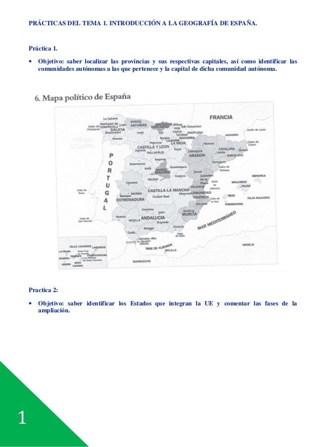 1 PRÁCTICAS DEL TEMA 1. INTRODUCCIÓN A LA GEOGRAFÍA DE ESPAÑA. Práctica 1. • Objetivo: saber localizar las provincias y su...