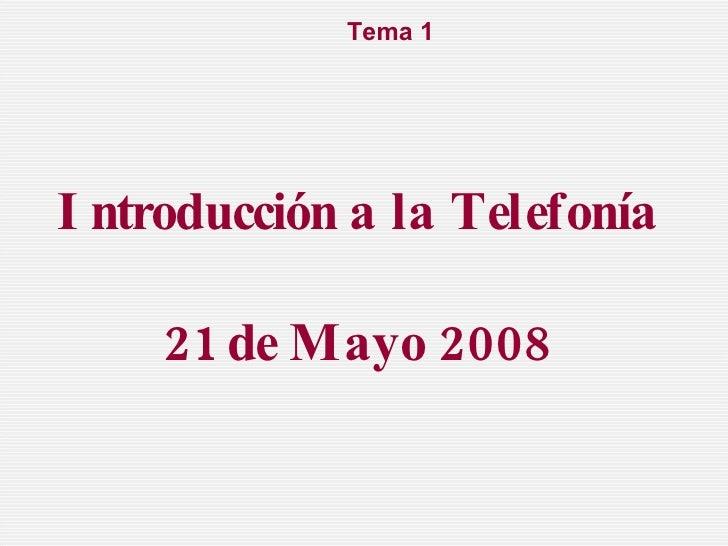 Introducción a la Telefonía  21 de Mayo 2008 Tema 1
