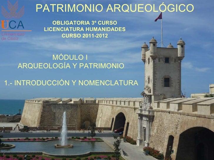 PATRIMONIO ARQUEOLÓGICO OBLIGATORIA 3º CURSO LICENCIATURA HUMANIDADES CURSO 2011-2012 MÓDULO I  ARQUEOLOGÍA Y PATRIMONIO 1...