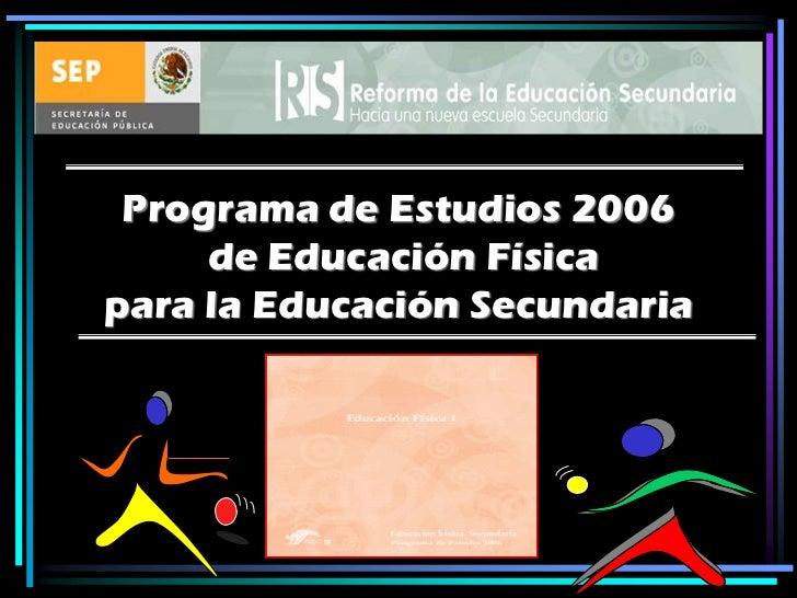 Programa de Estudios 2006     de Educación Físicapara la Educación Secundaria