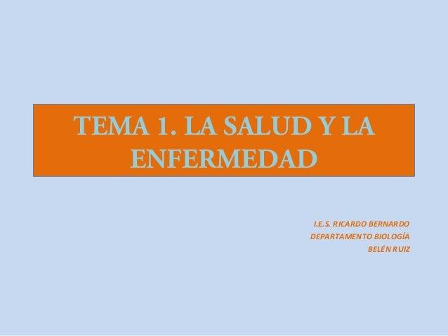TEMA 1. LA SALUD Y LA   ENFERMEDAD                 I.E.S. RICARDO BERNARDO                DEPARTAMENTO BIOLOGÍA           ...