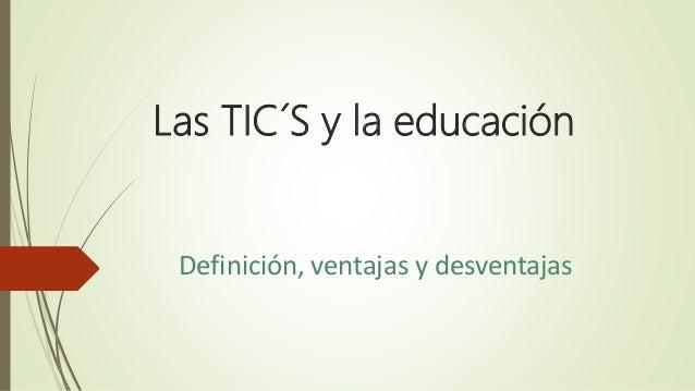 Las TIC´S y la educación Definición, ventajas y desventajas