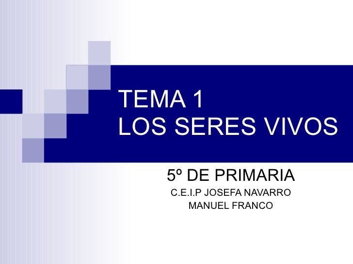 TEMA 1 LOS SERES VIVOS 5º DE PRIMARIA C.E.I.P JOSEFA NAVARRO MANUEL FRANCO