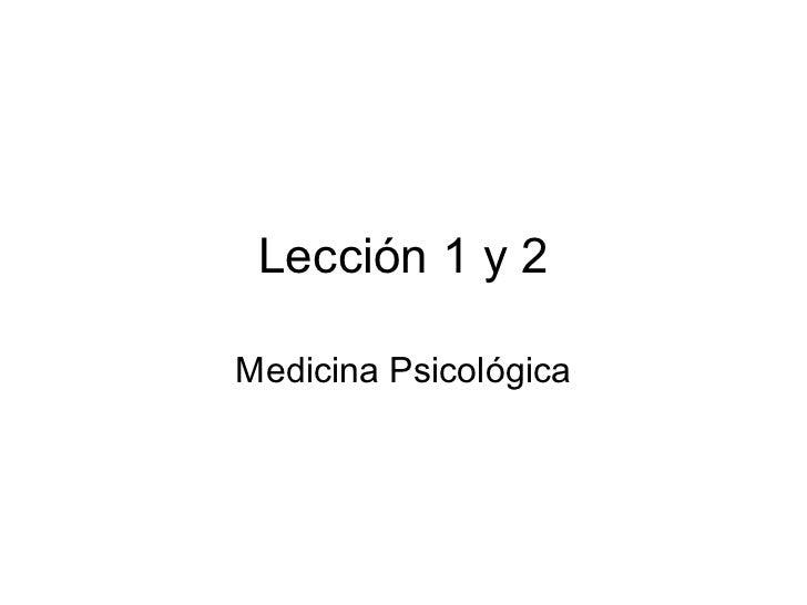 Lección 1 y 2Medicina Psicológica
