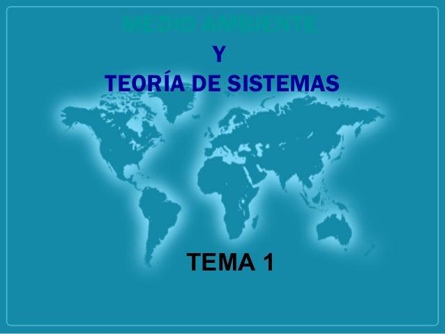 MEDIO AMBIENTE Y TEORÍA DE SISTEMAS TEMA 1