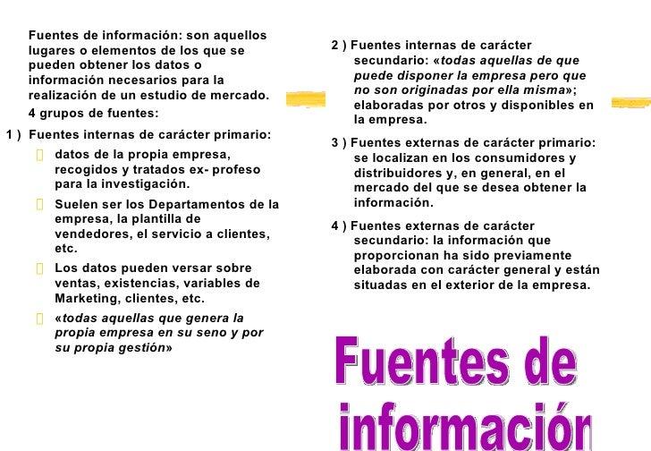 <ul><li>Fuentes de información: son aquellos lugares o elementos de los que se pueden obtener los datos o información nece...