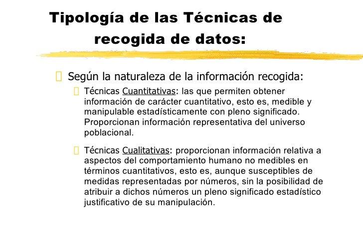 Tipología de las Técnicas de recogida de datos: <ul><li>Según la naturaleza de la información recogida: </li></ul><ul><ul>...