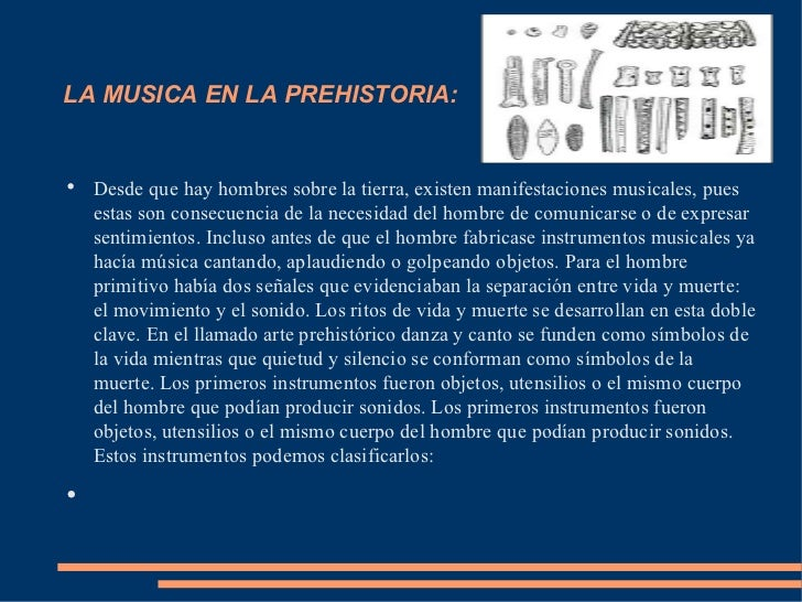 <ul><li>LA MUSICA EN LA PREHISTORIA: </li></ul><ul><li>Desde que hay hombres sobre la tierra, existen manifestaciones musi...