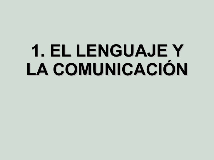 1. EL LENGUAJE Y LA COMUNICACIÓN
