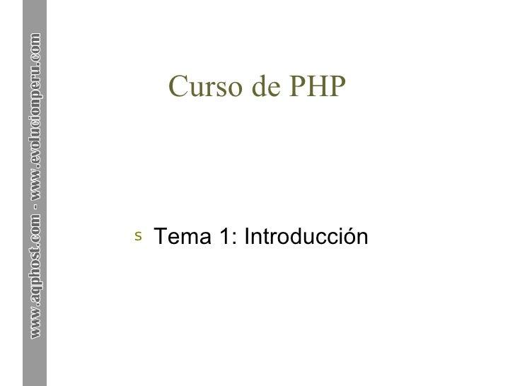 Curso de PHP <ul><li>Tema 1: Introducción </li></ul>