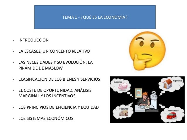 TEMA 1 - ¿QUÉ ES LA ECONOMÍA? - INTRODUCCIÓN - LA ESCASEZ, UN CONCEPTO RELATIVO - LAS NECESIDADES Y SU EVOLUCIÓN: LA PIRÁM...
