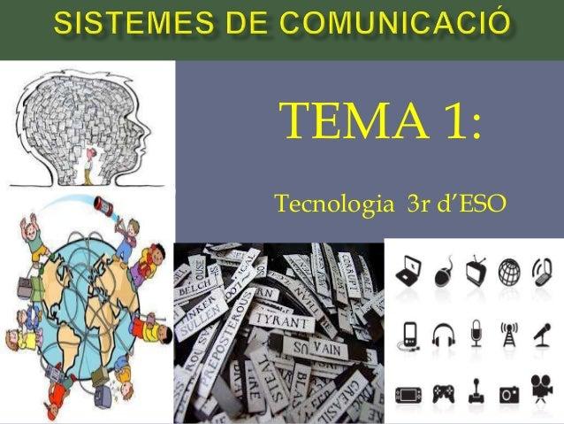 TEMA 1: Tecnologia 3r d'ESO Tema 1 Sistemes de comunicació 1Tecnologia 3r ESO