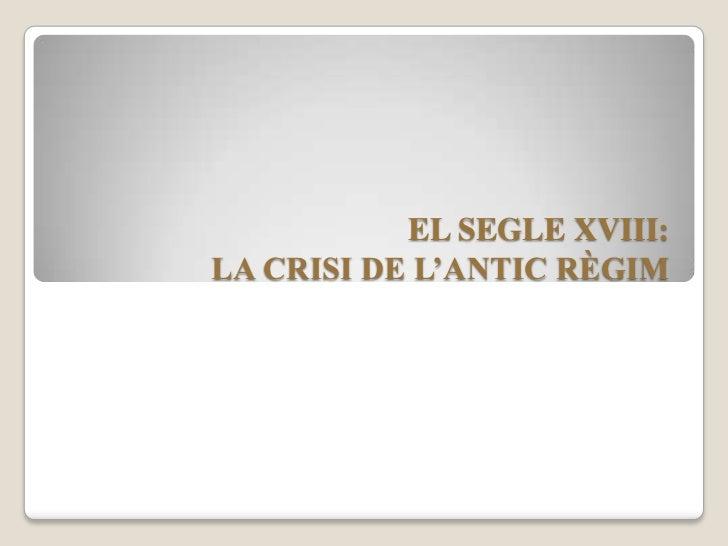 EL SEGLE XVIII:LA CRISI DE L'ANTIC RÈGIM