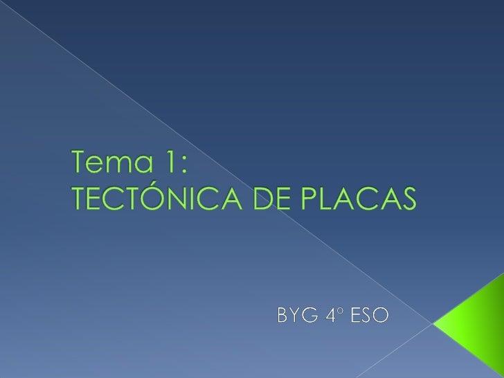 Tema 1: TECTÓNICA DE PLACAS<br />BYG 4º ESO<br />