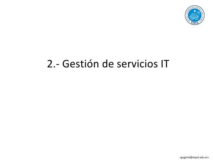 2.- Gestión de servicios IT <gugarte@espol.edu.ec>