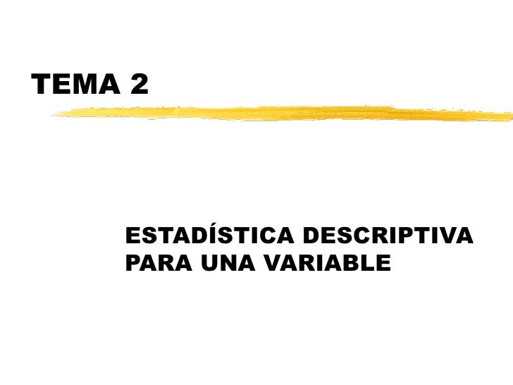 TEMA 2 ESTADÍSTICA DESCRIPTIVA PARA UNA VARIABLE