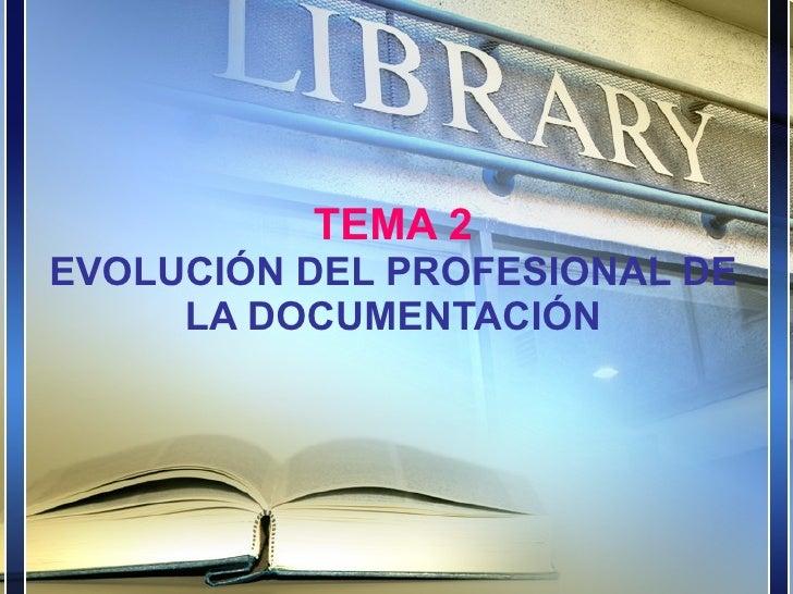 TEMA 2 EVOLUCIÓN DEL PROFESIONAL DE LA DOCUMENTACIÓN