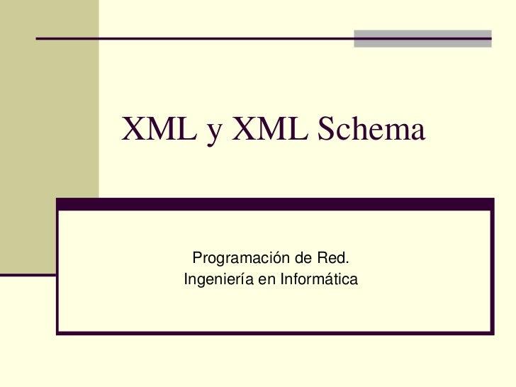 XML y XML Schema    Programación de Red.   Ingeniería en Informática