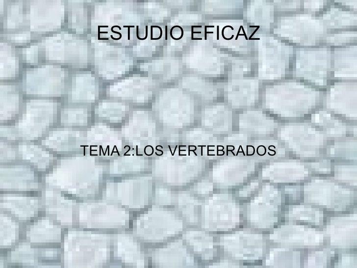 TEMA 2:LOS VERTEBRADOS ESTUDIO EFICAZ