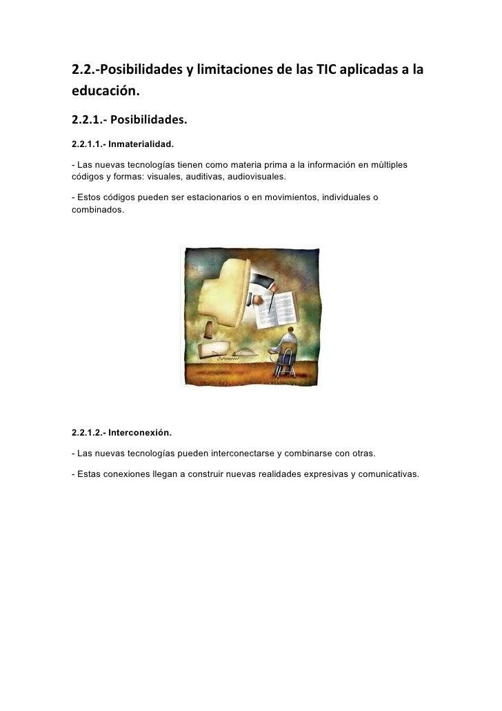 2.2.-Posibilidades y limitaciones de las TIC aplicadas a laeducación.2.2.1.- Posibilidades.2.2.1.1.- Inmaterialidad.- Las ...