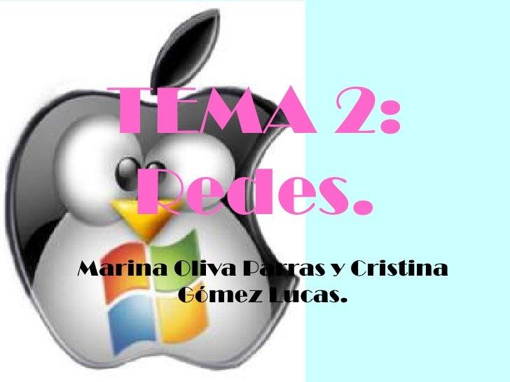 TEMA 2:   Redes.Marina Oliva Parras y Cristina       Gómez Lucas.