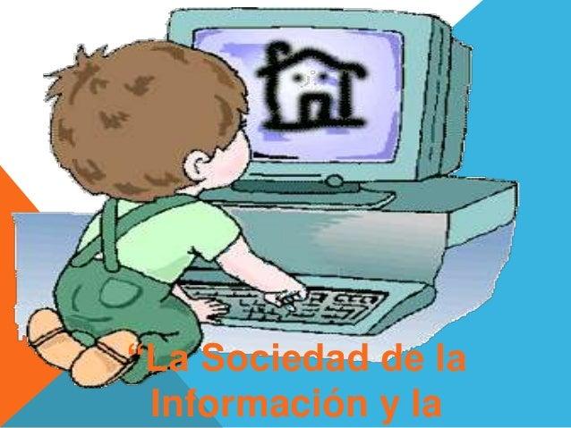 """""""La Sociedad de la Información y la"""