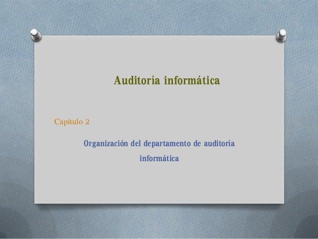 Auditoría informáticaOrganización del departamento de auditoríainformáticaCapítulo 2