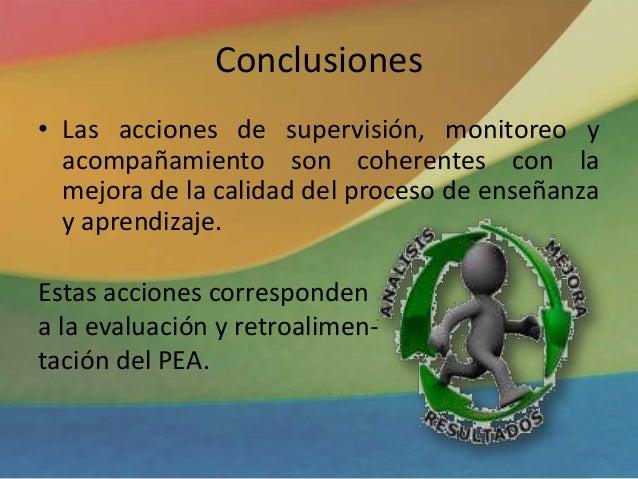 Conclusiones • Las acciones de supervisión, monitoreo y acompañamiento son coherentes con la mejora de la calidad del proc...