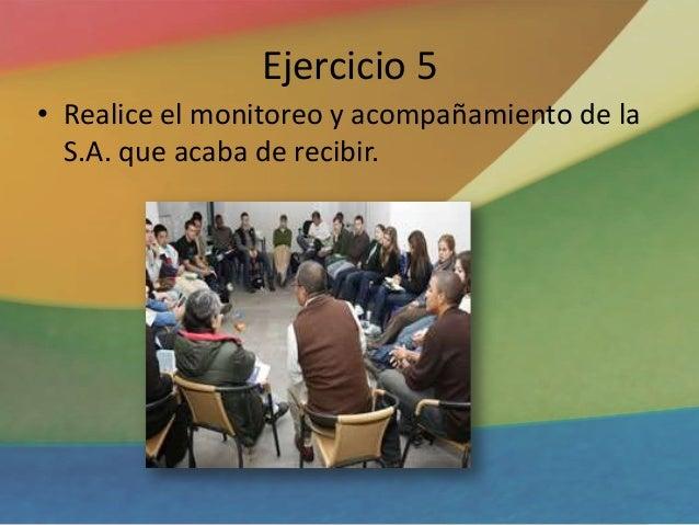 Ejercicio 5 • Realice el monitoreo y acompañamiento de la S.A. que acaba de recibir.