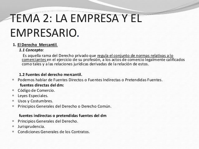 TEMA 2: LA EMPRESA Y EL EMPRESARIO. 1. El Derecho Mercantil. 1.1 Concepto: Es aquella rama del Derecho privado que regula ...